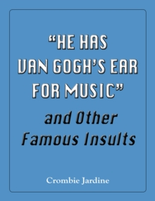 """He Has Van Gogh's Ear For Music"" and Other Famous Insults, EPUB eBook"