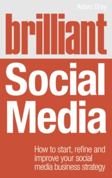Brilliant Social Media : How to Start, Refine and Improve Your Social Business Media Strategy, Paperback Book