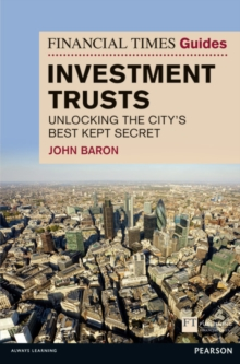 Financial Times Guide to Investment Trusts : Unlocking the City's Best Kept Secret, Paperback / softback Book