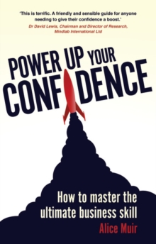 Power Up Your Confidence : How to master the ultimate business skill, Paperback / softback Book