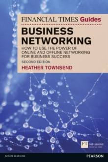 The Financial Times Guide to Business Networking : How to use the power of online and offline networking for business success, Paperback / softback Book