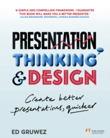 Presentation Thinking and Design : Create Better Presentations, Quicker, Paperback Book