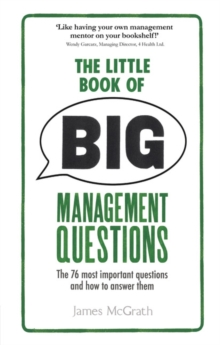 The Little Book of Big Management Questions : The 76 Most Important Questions and How to Answer Them, Paperback Book