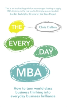 The Every Day MBA : How to turn world-class business thinking into everyday business brilliance, Paperback / softback Book