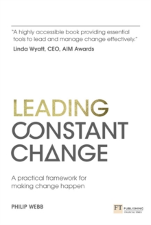 Leading Constant Change : A practical framework for making change happen, Paperback / softback Book
