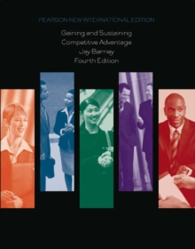 Gaining and Sustaining Competitive Advantage: Pearson New International Edition, Paperback / softback Book
