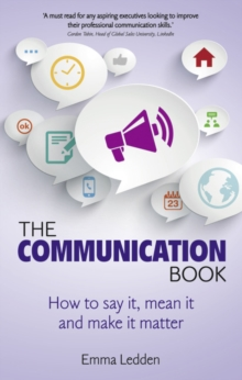 The Communication Book : How to Say it, Mean it, and Make it Matter, Paperback Book