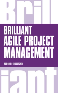 Brilliant Agile Project Management : A Practical Guide to Using Agile, Scrum and Kanban, Paperback / softback Book