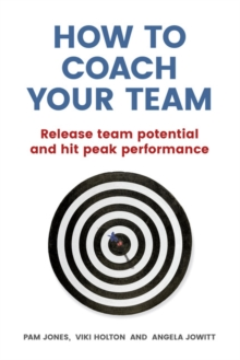 How to Coach Your Team : Release team potential and hit peak performance, Paperback Book