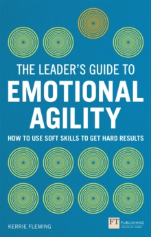 The Leader's Guide to Emotional Agility (Emotional Intelligence) : How to Use Soft Skills to Get Hard Results, PDF eBook