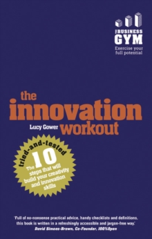 The Innovation Workout : The 10 tried-and-tested steps that will build your creativity and innovation skills, Paperback / softback Book