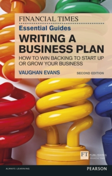 The FT Essential Guide to Writing a Business Plan : How to win backing to start up or grow your business, Paperback / softback Book