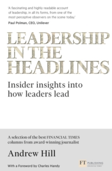 Leadership in the Headlines : Insider Insights into How Leaders Lead, Paperback Book