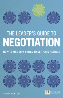 The Leader's Guide to Negotiation : How to Use Soft Skills to Get Hard Results, Paperback / softback Book