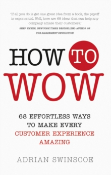 How to Wow : 68 Effortless Ways to Make Every Customer Experience Amazing, Paperback / softback Book