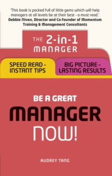 Be a Great Manager - Now! : The 2-in-1 Manager: Speed Read - Instant Tips; Big Picture - Lasting Results, Paperback Book