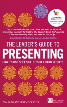 The Leader's Guide to Presenting : How to Use Soft Skills to Get Hard Results, Paperback / softback Book