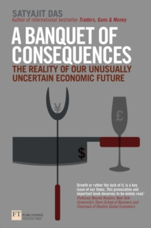 A Banquet of Consequences : The reality of our unusually uncertain economic future, Paperback / softback Book
