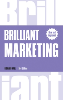 Brilliant Marketing : How to plan and deliver winning marketing strategies - regardless of the size of your budget, Paperback / softback Book