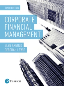 Corporate Financial Management 6th Edition, Paperback / softback Book