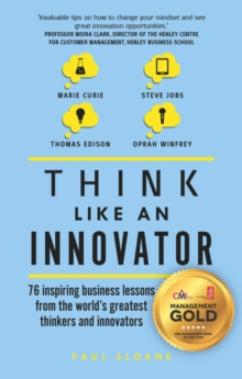 Think Like An Innovator : 76 inspiring business lessons from the world's greatest thinkers and innovators, Paperback / softback Book