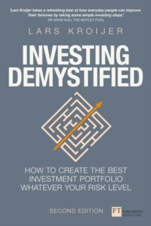 Investing Demystified : How to create the best investment portfolio whatever your risk level, Paperback / softback Book