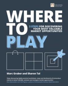 Where to Play : 3 steps for discovering your most valuable market opportunities, Paperback / softback Book