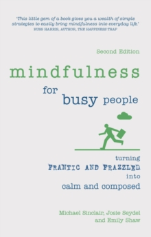 Mindfulness for Busy People : Turning frantic and frazzled into calm and composed, Paperback Book