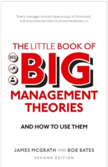 The Little Book of Big Management Theories : ... And How to Use Them, Paperback Book