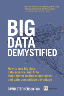 Big Data Demystified : How to use big data, data science and AI to make better business decisions and gain competitive advantage, Paperback / softback Book