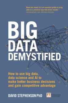 Big Data Demystified : How to use big data, data science and AI to make better business decisions and gain competitive advantage, EPUB eBook