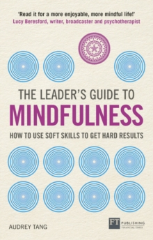 The Leader's Guide to Mindfulness : How to Use Soft Skills to Get Hard Results, Paperback / softback Book