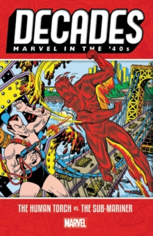 Decades: Marvel In The 40s - The Human Torch Vs. The Sub-mariner, Paperback / softback Book