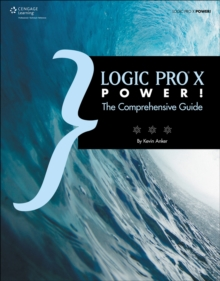 Logic Pro X Power! : The Comprehensive Guide, Paperback / softback Book