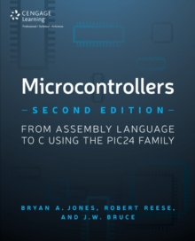 Microcontrollers : From Assembly Language to C Using the PIC24 Family, Paperback / softback Book