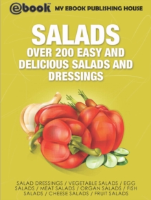 Salads: Over 200 Easy and Delicious Salads and Dressings, EPUB eBook