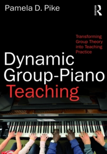 Dynamic Group-Piano Teaching : Transforming Group Theory into Teaching Practice, EPUB eBook