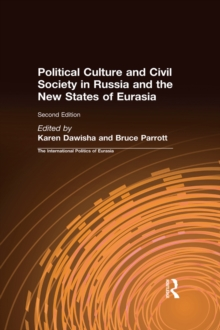 The International Politics of Eurasia : Vol 7: Political Culture and Civil Society in Russia and the New States of Eurasia, EPUB eBook