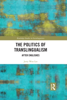 The Politics of Translingualism : After Englishes, PDF eBook