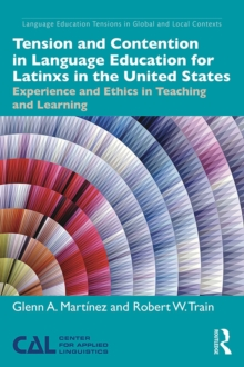 Tension and Contention in Language Education for Latinxs in the United States : Experience and Ethics in Teaching and Learning, EPUB eBook