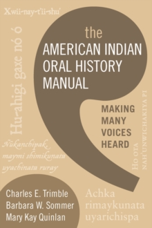 The American Indian Oral History Manual : Making Many Voices Heard, PDF eBook
