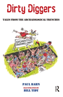 Dirty Diggers : Tales from the Archaeological Trenches, PDF eBook