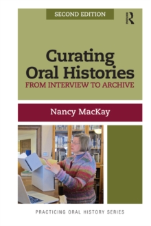 Curating Oral Histories : From Interview to Archive, PDF eBook