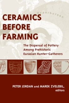 Ceramics Before Farming : The Dispersal of Pottery Among Prehistoric Eurasian Hunter-Gatherers, PDF eBook