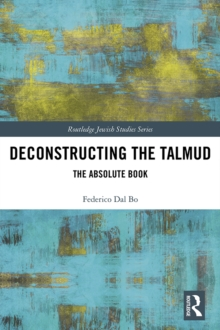 Deconstructing the Talmud : The Absolute Book, PDF eBook