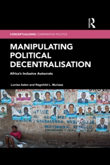 Manipulating Political Decentralisation : Africa's Inclusive Autocrats, PDF eBook