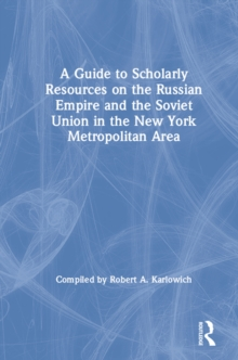 A Guide to Scholarly Resources on the Russian Empire and the Soviet Union in the New York Metropolitan Area, PDF eBook