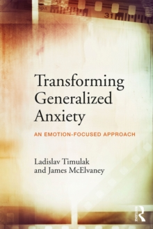 Transforming Generalized Anxiety : An emotion-focused approach, PDF eBook