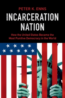 Incarceration Nation : How the United States Became the Most Punitive Democracy in the World, Paperback / softback Book