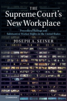 The Supreme Court's New Workplace : Procedural Rulings and Substantive Worker Rights in the United States, Paperback Book